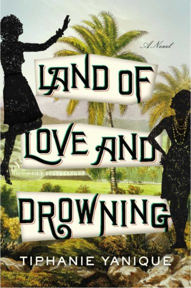 <strong><em>The Land of Love and Drowning</em> ($27.95 Riverhead) by Tiphanie Yanique</strong>