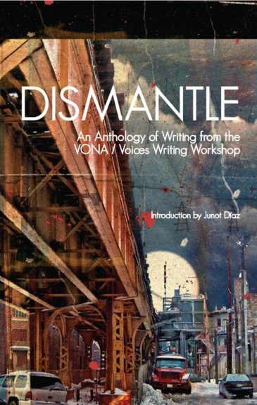 <strong><em>Dismantle: An Anthology of Writing from the VONA/Voices Writing Workshop</em></strong> (Thread Makes Blanket Press $19.95)