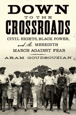 <em>Down to the Crossroads: Civil Rights, Black Power, and the Meredith March Against Fear</em> by Adam Goudsouzian(Farrar, Strauss, & Giroux, $28)