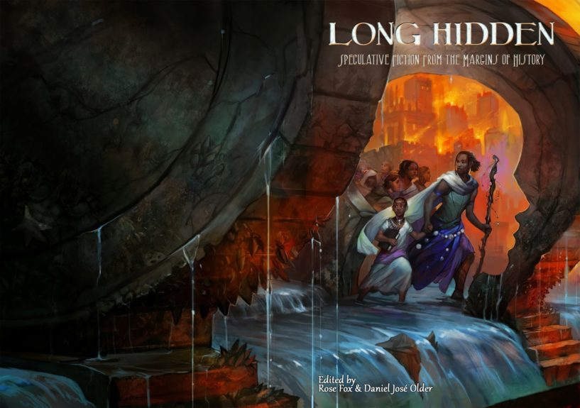 <em><strong>Long HIdden: Speculative Fiction from the Margins of History</strong></em>, edited by Rose Fox and Daniel José Older