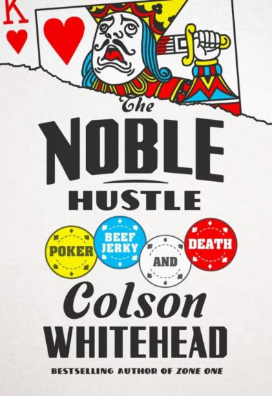 <strong><em>The Noble Hustle: Poker, Beef Jerky, and Death</em> </strong>(Doubleday $24.95) by Colson Whitehead