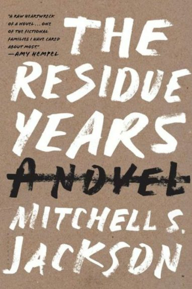 <strong><em>The Residue Years</em> </strong>(Bloomsbury $17) by Mitchell S. Jackson