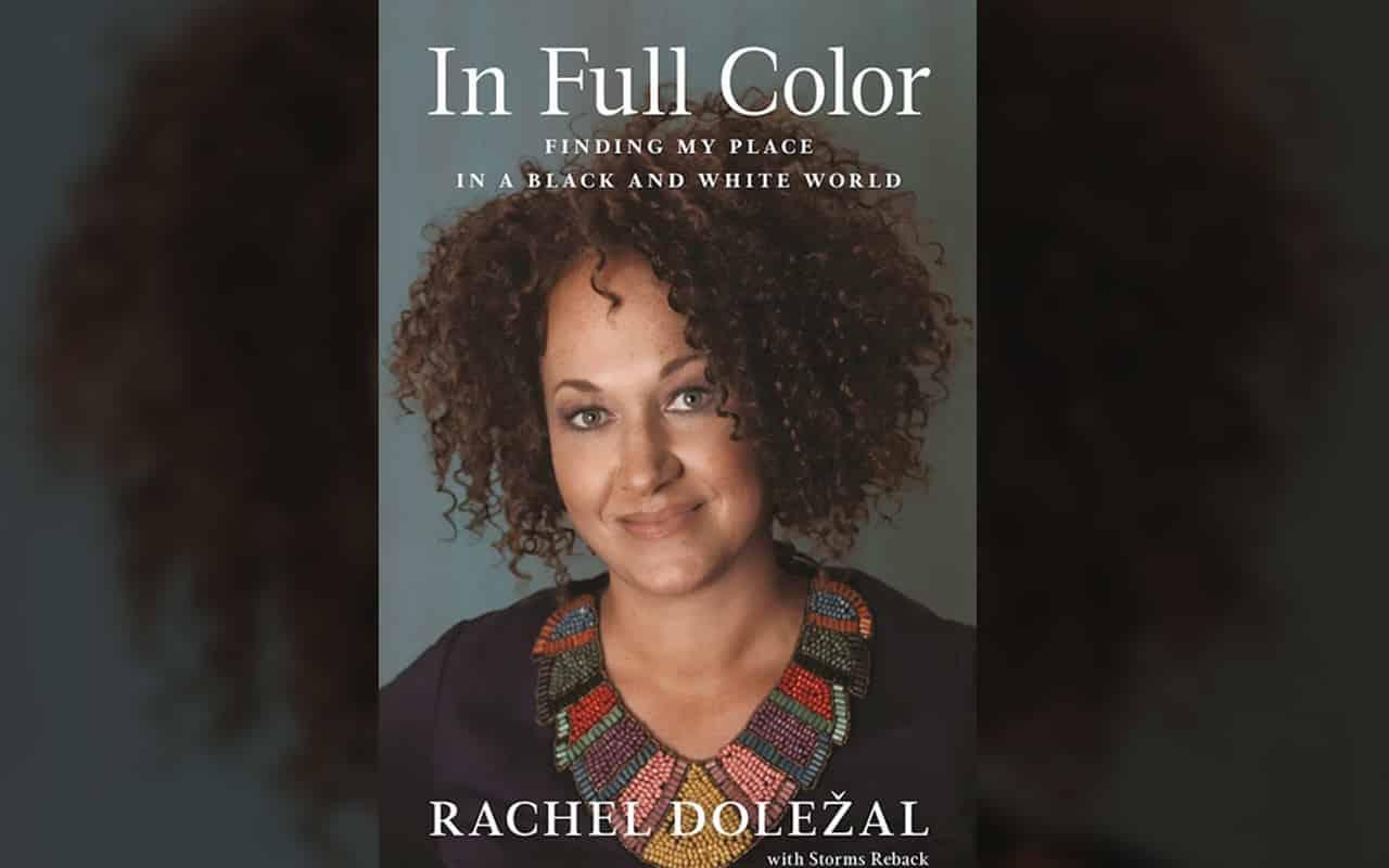 In Response To Rachel Dolezal S Memoir On Racial Identity