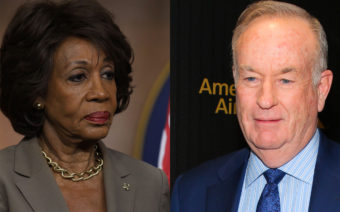 Rep. Maxine Waters, and Bill O'Reilly