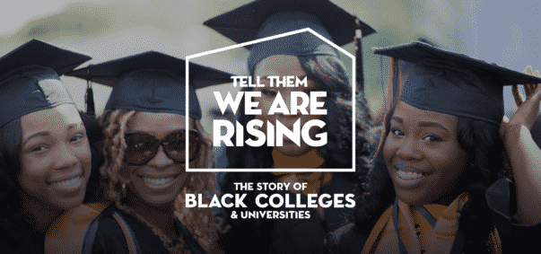 Tell Them We Are Rising: The Story of Black Colleges and Universities airs Monday, Feb. 19 on PBS' Independent Lens.